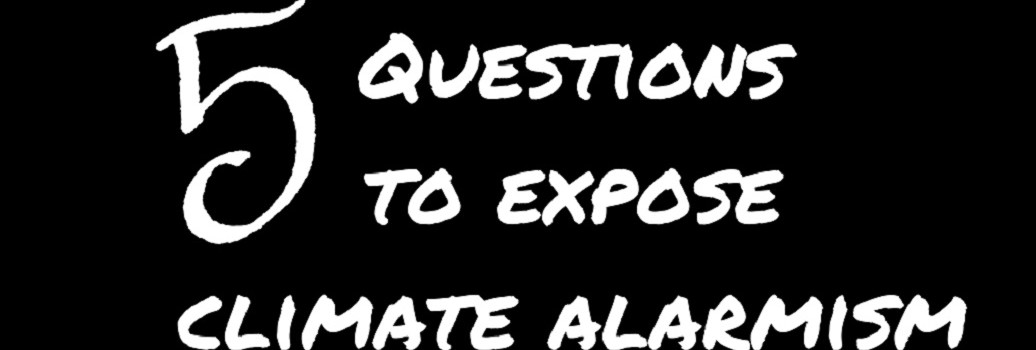 5 Questions That Expose the Errors of Climate Alarmism