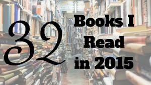 32 Books I Read in 2015 (Make that 33)