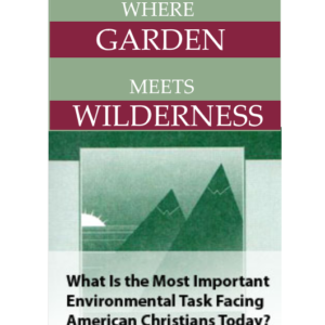 Where Garden Meets Wilderness: Evangelical Entry into the Environmental Debate