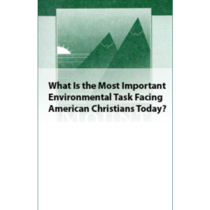 What Is the Most Important Environmental Task Facing American Christians Today?