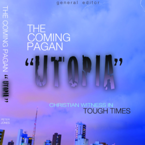 The Coming Pagan Utopia, Christian Witness in Tough Times